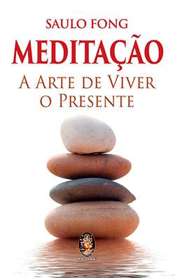 Livro - Saulo Fong - Meditação - A Arte de Viver o Presente